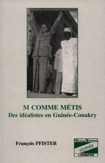 M comme métis : des idéalistes en Guinée-Conakry - FrançoisPfister