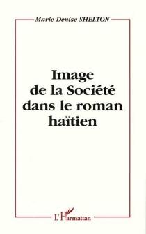 Image de la société dans le roman haïtien - Marie-DeniseShelton