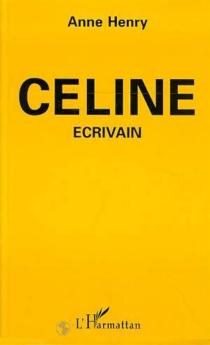 Céline, écrivain - AnneHenry