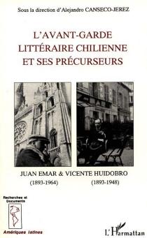 L'Avant-garde littéraire chilienne et ses précurseurs : poétique et réception des oeuvres de Juan Emar et de Vicente Huidobro en France et au Chili -