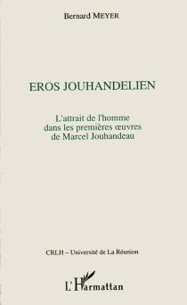 Eros jouhandélien : l'attrait de l'homme dans les premières oeuvres de Marcel Jouhandeau - BernardMeyer