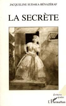 La secrète - JacquelineSudaka-Bénazéraf