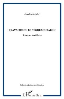 Cravache ou Le négre soubarou - JoscelynAlcindor