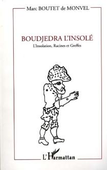 Boudjedra l'insolé : l'insolation, racines et greffes - MarcBoutet de Monvel