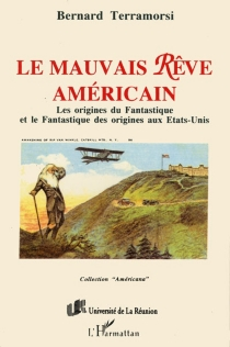 Le mauvais rêve américain : les origines du fantastique et le fantastique des origines aux Etats-Unis : Rip Van Wilkle et La légende du val dormant de Washington Irving (1819), Peter Rugg le disparu de William Austin (1824) - Bernard Terramorsi