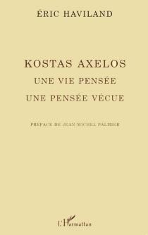 Kostas Axelos : une vie pensée, une vie vécue - ÉricHaviland