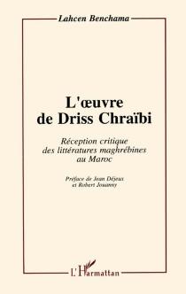 L'oeuvre de Driss Chraïbi : réception critique des littératures maghrébines au Maroc - LahcenBenchama