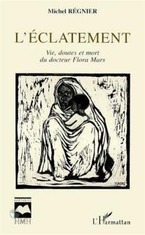 L'éclatement : vie, doutes et mort du docteur Flora Mars - MichelRégnier