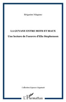 La Guyane entre mots et maux : une lecture de l'oeuvre d'Elie Stephenson - BiringanineNdagano