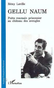 Gellu Naum : poète roumain prisonnier au château des aveugles - RémyLaville