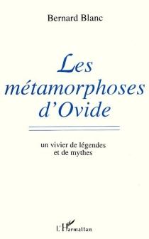 Les métamorphoses d'Ovide : un vivier de légendes et de mythes - BernardBlanc