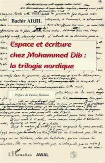 Espace et écriture chez Mohammed Dib : la trilogie nordique - BachirAdjil