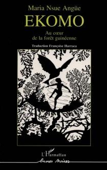 Ekomo : au coeur de la forêt guinéenne - MaríaNsue Angüe