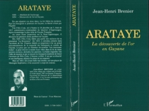Arataye : la découverte de l'or en Guyane - Jean-HenriBrenier
