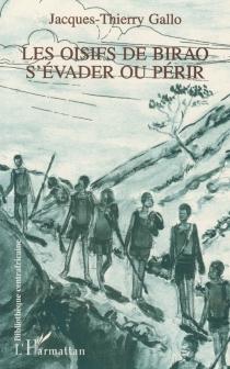 Les oisifs de Birao, s'évader ou périr - Jacques-ThierryGallo