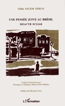 Une pensée juive au Brésil : Moacyr Scliar - Gilda SalemSzklo