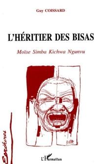 L'héritier des Bisas : Moïse Simba Kichwa Ngunvu - GuyCoissard