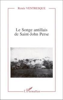 Le songe antillais de Saint-John Perse - RenéeVentresque