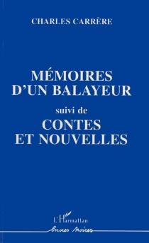 Mémoires d'un balayeur| Suivi de Contes et nouvelles - CharlesCarrère
