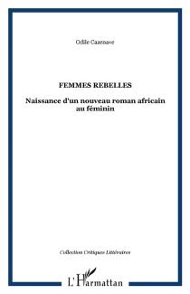 Femmes rebelles : naissance d'un nouveau roman africain au féminin - OdileCazenave