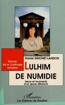 Lulhim de Numide : heurs et tourments d'un jeune affranchi - DanielSimonet-Landon