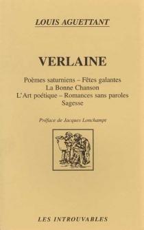 Verlaine : Poèmes saturniens, Fêtes galantes, La Bonne Chanson, L'Art poétique, Romances sans paroles, Sagesse - LouisAguettant