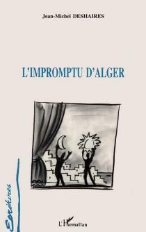 L'impromptu d'Alger - Jean-MichelDeshaires