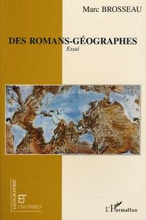 Des romans-géographes - MarcBrosseau