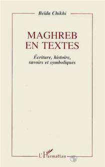 Maghreb en textes : écriture, histoire, savoirs et symboliques - BeïdaChikhi