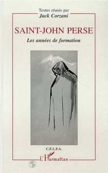 Saint-John Perse, les années de formation : actes du colloque de Bordeaux, 17-19 mars -