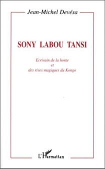 Sony Labou Tansi : écrivain de la honte et des rives magiques du Kongo - Jean-MichelDevésa