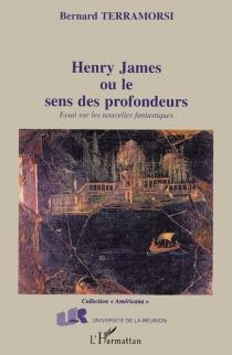 Henry James ou Le sens des profondeurs : essai sur les nouvelles fantastiques - BernardTerramorsi