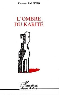 L'ombre du karité - Komlanvi Jean-MariePinto