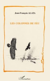 Les colonnes de feu - Jean-FrançoisAlata