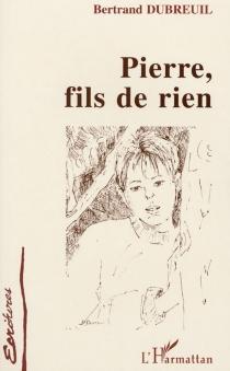 Pierre, fils de rien - BertrandDubreuil