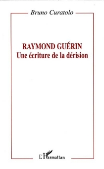 Raymond Guérin, une écriture de la dérision - BrunoCuratolo