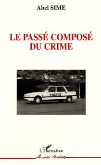 Le passé composé au crime - AbelSime