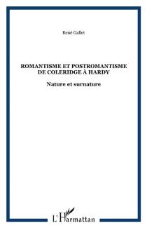 Romantisme et postromantisme de Coleridge à Hardy : nature et surnature - RenéGallet
