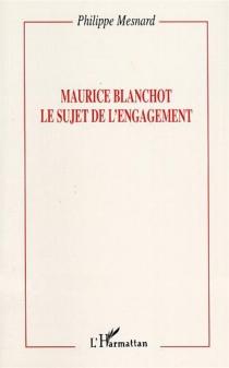 Maurice Blanchot, le sujet de l'engagement - PhilippeMesnard