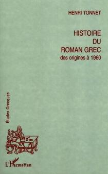 Histoire du roman grec : des origines à 1960 - HenriTonnet