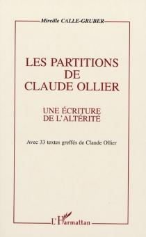 Les partitions de Claude Ollier : une écriture de l'altérité : avec 33 textes greffés de Claude Ollier - MireilleCalle-Gruber