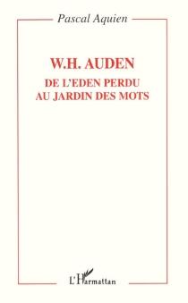W.H. Auden, de l'Eden perdu au jardin des mots - PascalAquien