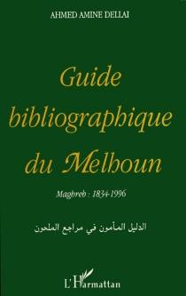 Guide bibliographique du Melhoun : Maghreb, 1834-1996 - Ahmed AmineDellai