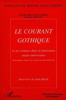 Le courant gothique et ses avatars dans la littérature américaine : dont quatre études de l'oeuvre de Ian McEwan -