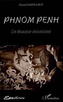 Phnom Penh, la douceur assassine - Gérard Saint-Loup