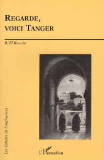 Regarde, voici Tanger : mémoire écrite de Tanger depuis 1800 -