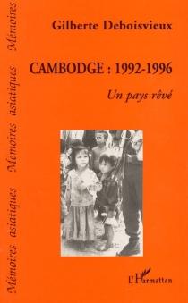 Cambodge, 1992-1996 : un pays rêvé - GilberteDeboisvieux