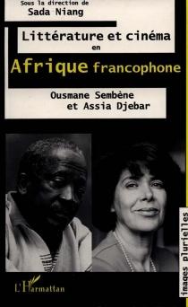 Littérature et cinéma en Afrique francophone : Ousmane Sembène et Assia Djebar -