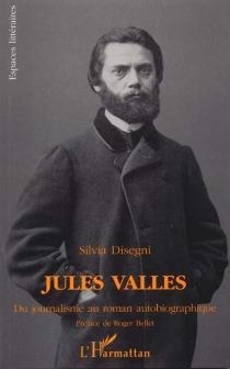 Jules Vallès : du journalisme au roman autobiographique - SilviaDisegni