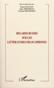 Regards russes sur les littératures francophones -